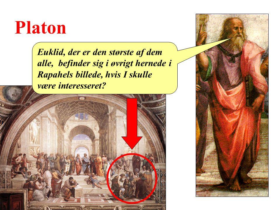 Platon Euklid, der er den største af dem alle, befinder sig i øvrigt hernede i Rapahels billede, hvis I skulle være interesseret