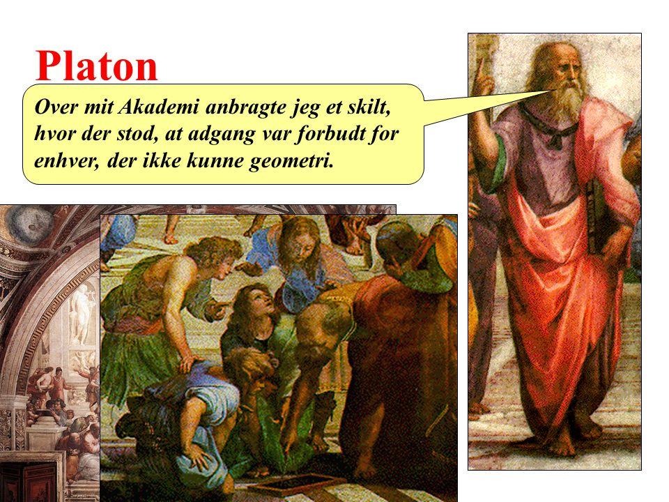 Platon Over mit Akademi anbragte jeg et skilt, hvor der stod, at adgang var forbudt for enhver, der ikke kunne geometri.