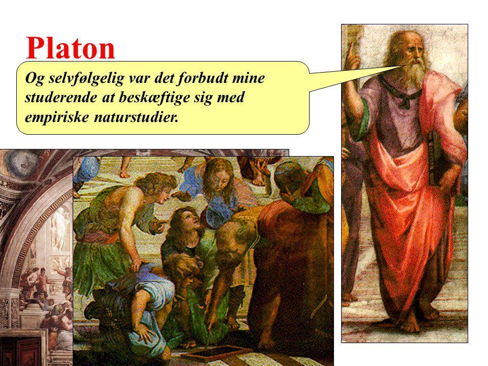 Platon Og selvfølgelig var det forbudt mine studerende at beskæftige sig med empiriske naturstudier.