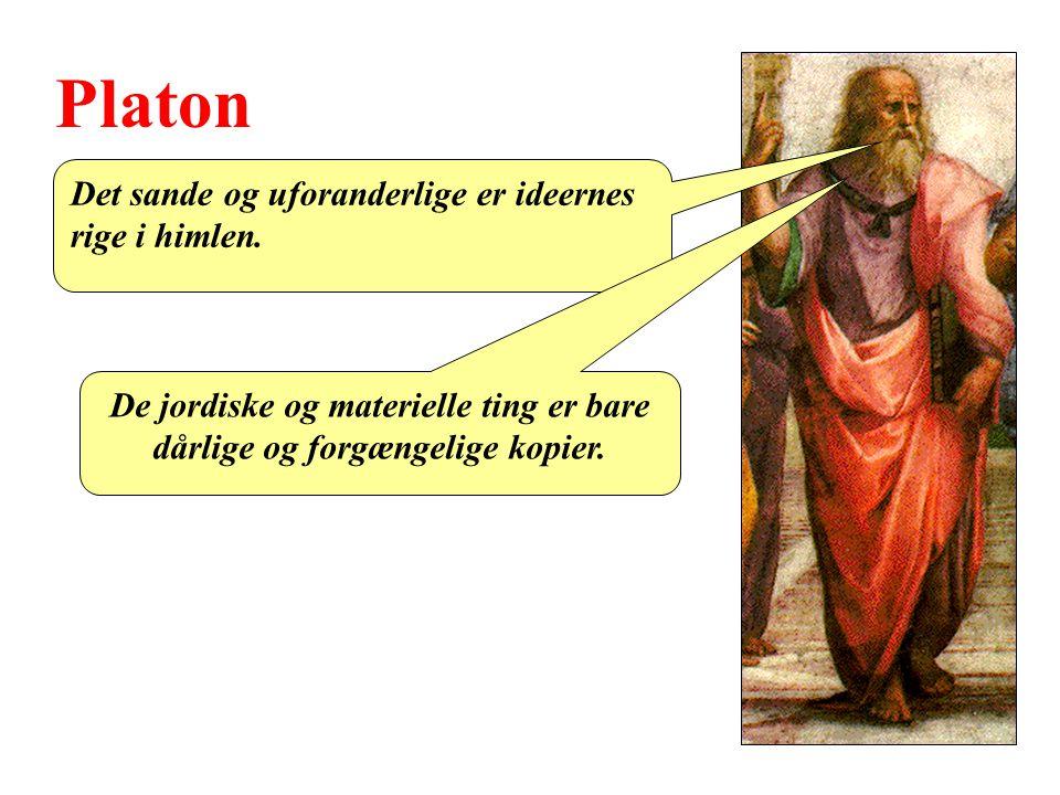 Platon Det sande og uforanderlige er ideernes rige i himlen.