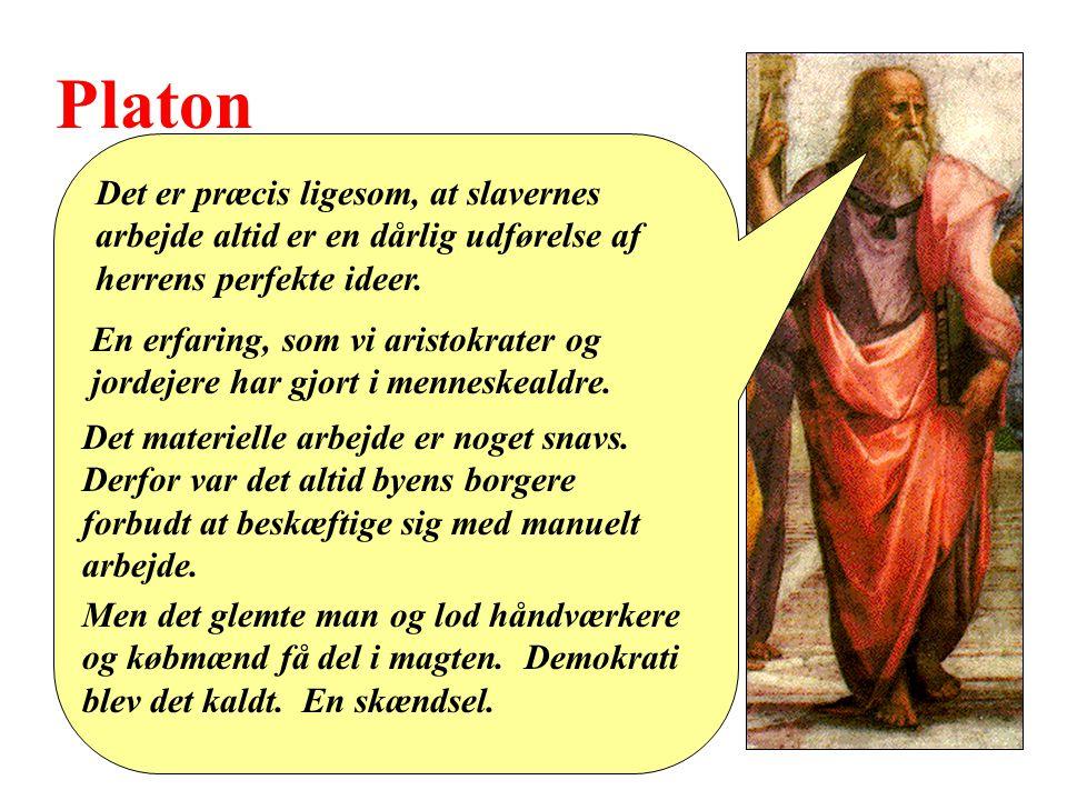Platon Det er præcis ligesom, at slavernes arbejde altid er en dårlig udførelse af herrens perfekte ideer.