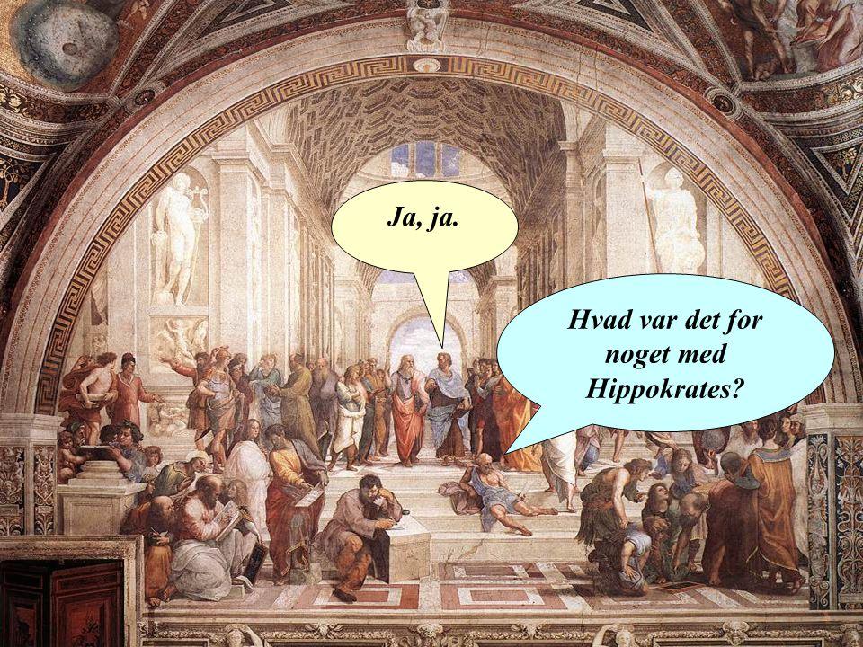 Hvad var det for noget med Hippokrates Ja, ja.