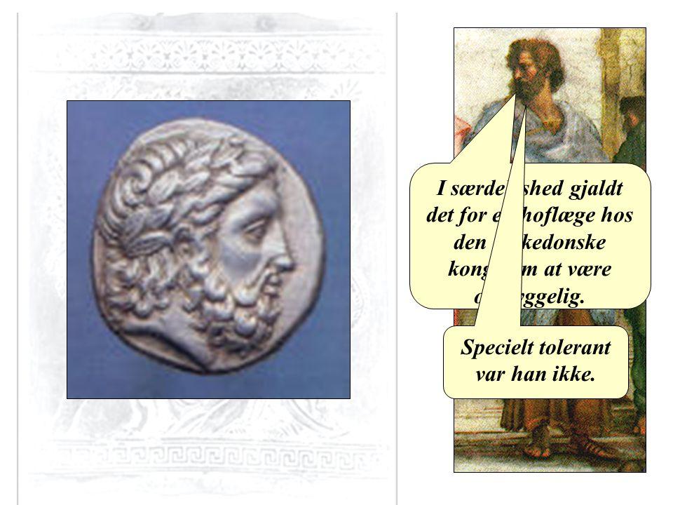 Aristoteles I særdeleshed gjaldt det for en hoflæge hos den makedonske konge om at være omhyggelig.