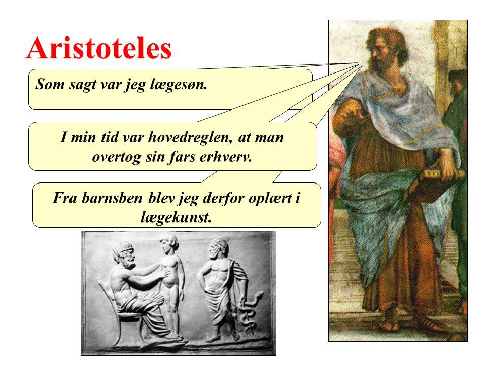 Aristoteles Som sagt var jeg lægesøn. Fra barnsben blev jeg derfor oplært i lægekunst.