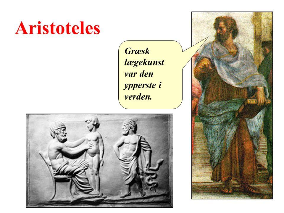 Aristoteles Græsk lægekunst var den ypperste i verden.