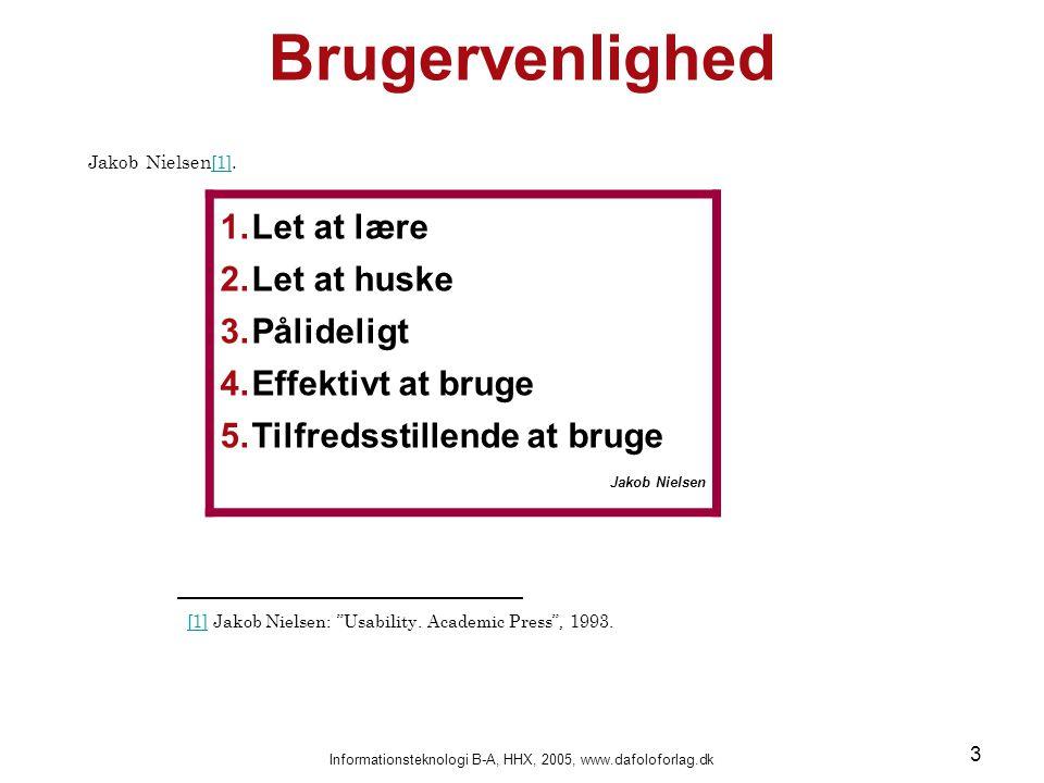 Informationsteknologi B-A, HHX, 2005, www.dafoloforlag.dk 3 Brugervenlighed Jakob Nielsen [1].