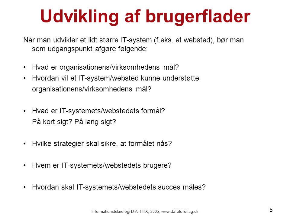 Informationsteknologi B-A, HHX, 2005, www.dafoloforlag.dk 5 Udvikling af brugerflader Når man udvikler et lidt større IT-system (f.eks.
