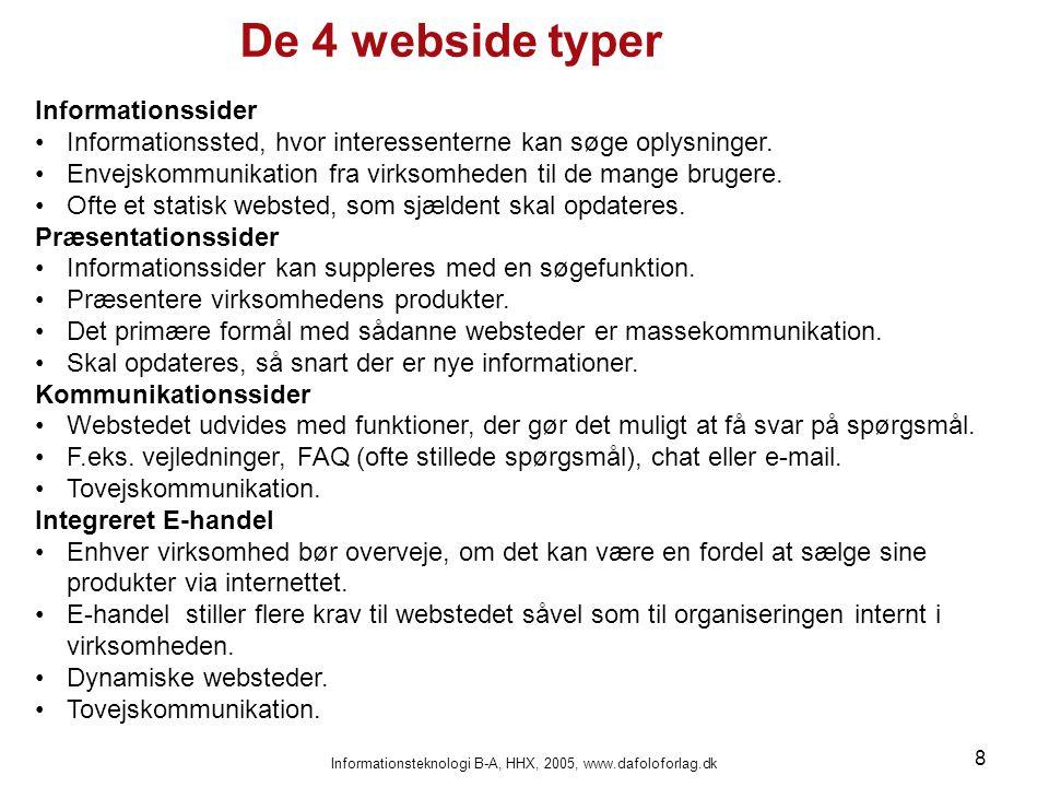 Informationsteknologi B-A, HHX, 2005, www.dafoloforlag.dk 8 Informationssider Informationssted, hvor interessenterne kan søge oplysninger.