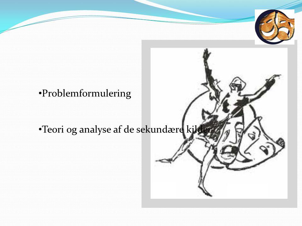 Problemformulering Teori og analyse af de sekundære kilder