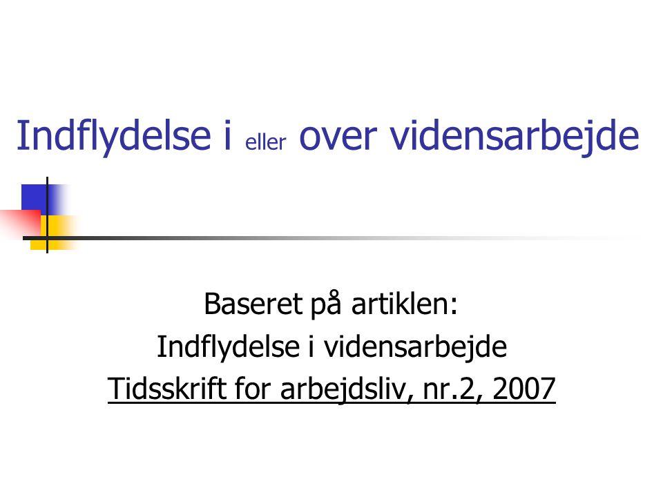 Indflydelse i eller over vidensarbejde Baseret på artiklen: Indflydelse i vidensarbejde Tidsskrift for arbejdsliv, nr.2, 2007