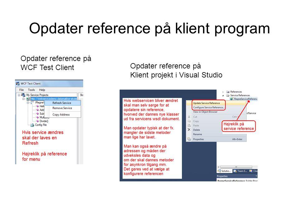 Opdater reference på klient program Opdater reference på WCF Test Client Opdater reference på Klient projekt i Visual Studio