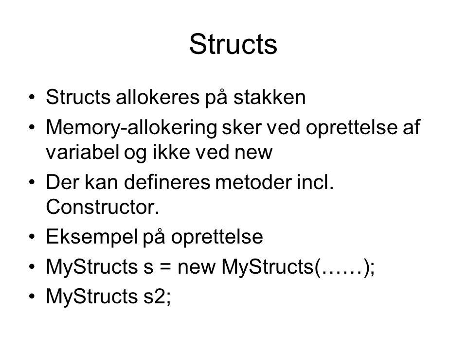 Structs Structs allokeres på stakken Memory-allokering sker ved oprettelse af variabel og ikke ved new Der kan defineres metoder incl.