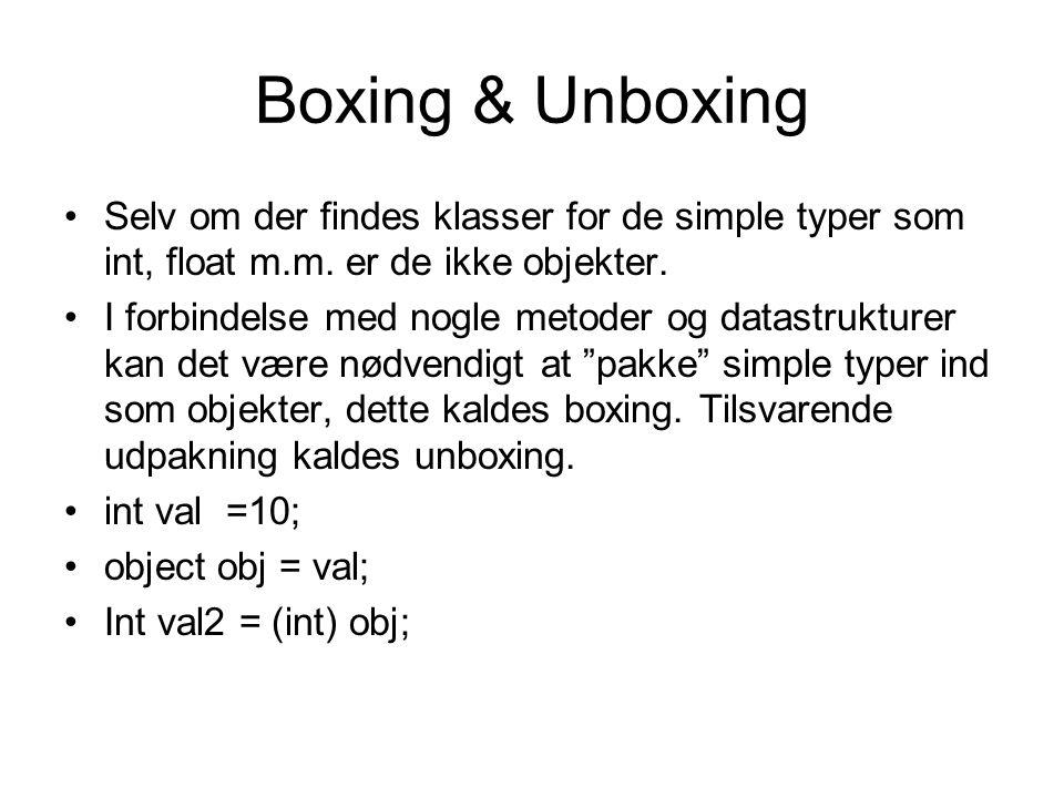 Boxing & Unboxing Selv om der findes klasser for de simple typer som int, float m.m.