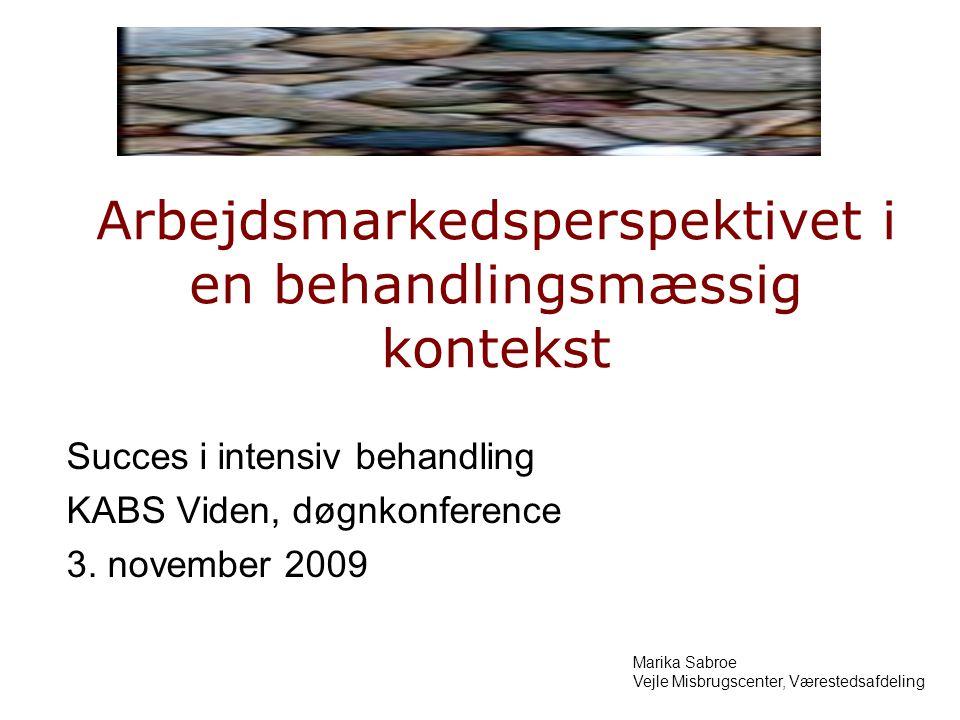 Arbejdsmarkedsperspektivet i en behandlingsmæssig kontekst Succes i intensiv behandling KABS Viden, døgnkonference 3.