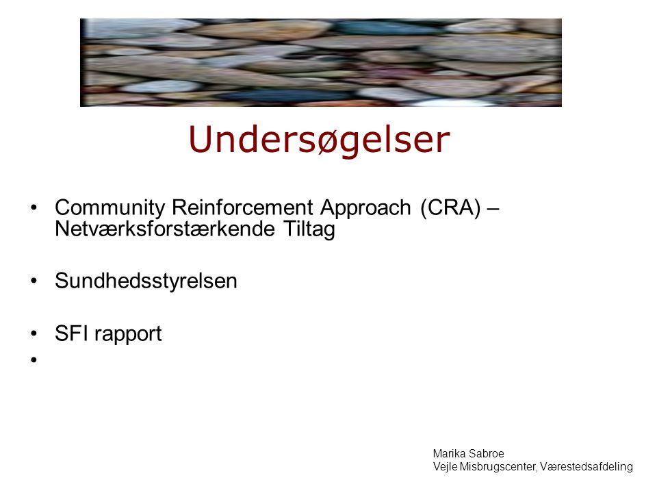 Undersøgelser Community Reinforcement Approach (CRA) – Netværksforstærkende Tiltag Sundhedsstyrelsen SFI rapport Marika Sabroe Vejle Misbrugscenter, Værestedsafdeling