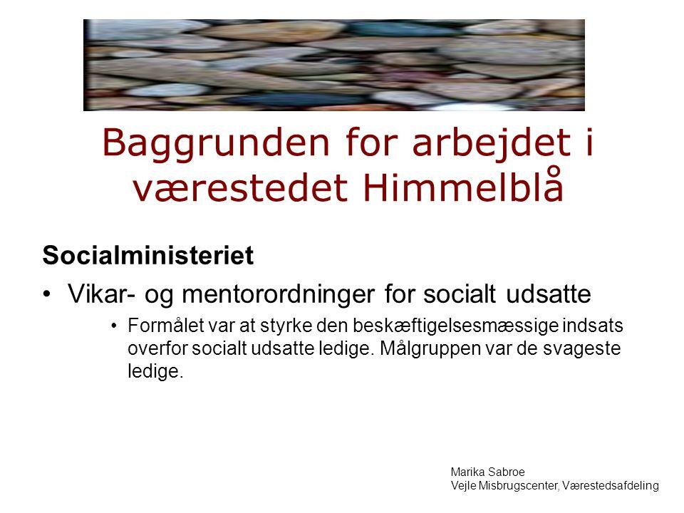 Baggrunden for arbejdet i værestedet Himmelblå Socialministeriet Vikar- og mentorordninger for socialt udsatte Formålet var at styrke den beskæftigelsesmæssige indsats overfor socialt udsatte ledige.