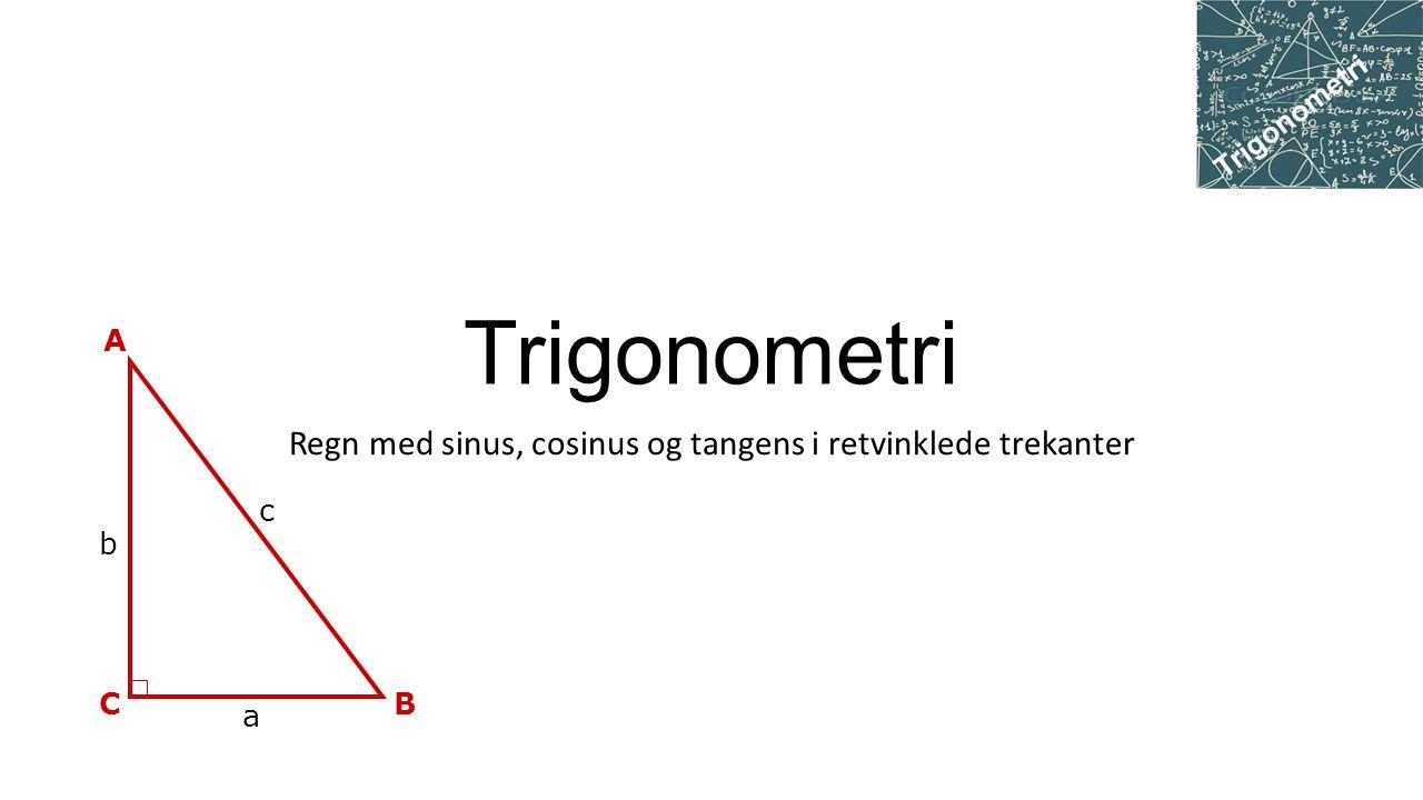 Trigonometri Regn med sinus, cosinus og tangens i retvinklede trekanter c C A B b a
