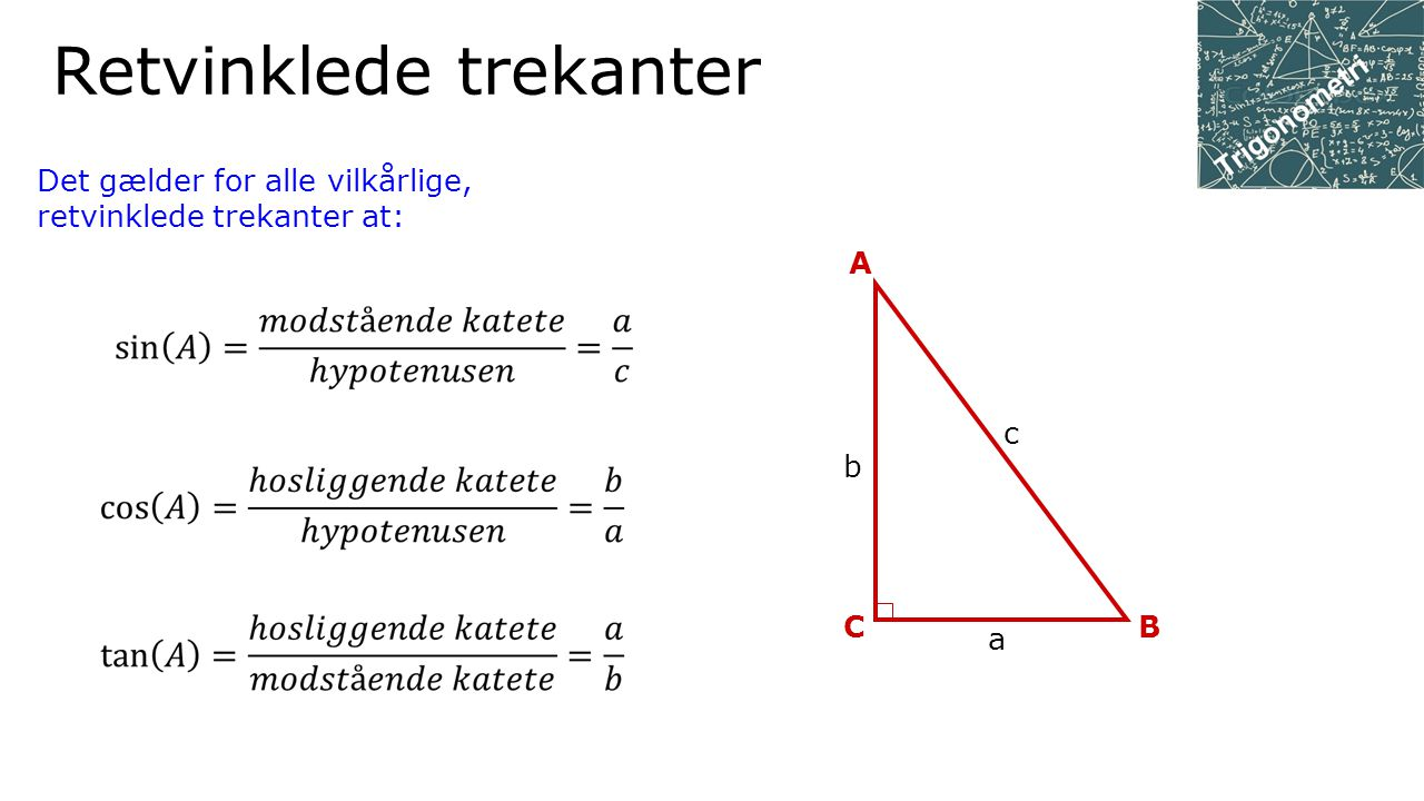 Det gælder for alle vilkårlige, retvinklede trekanter at: Retvinklede trekanter c C A B b a
