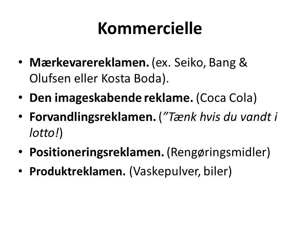 """Kommercielle Mærkevarereklamen. (ex. Seiko, Bang & Olufsen eller Kosta Boda). Den imageskabende reklame. (Coca Cola) Forvandlingsreklamen. (""""Tænk hvis"""