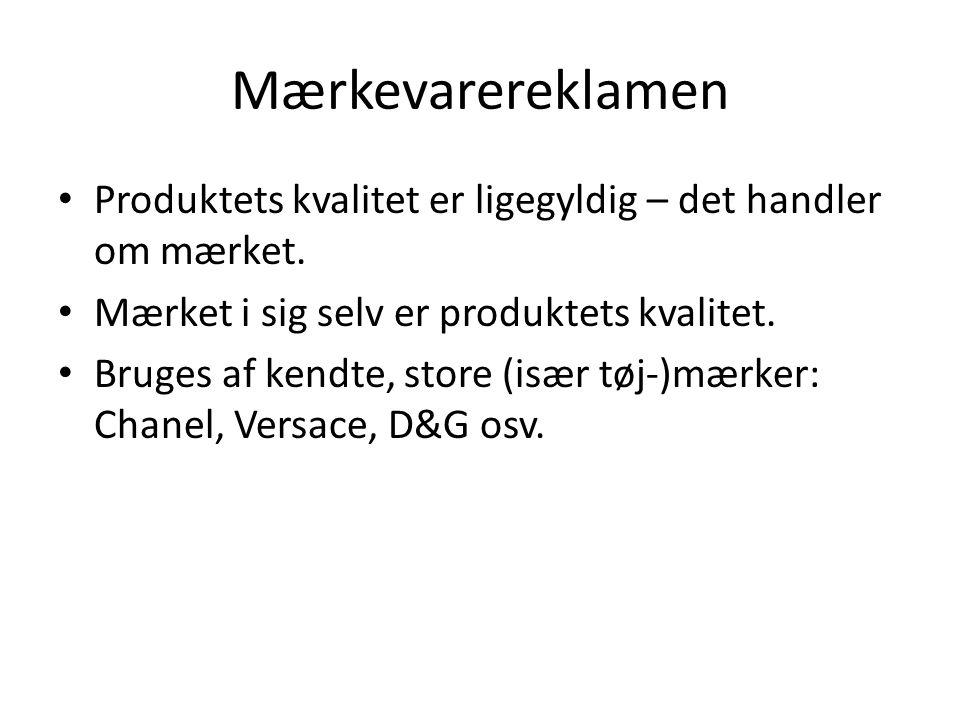 Mærkevarereklamen Produktets kvalitet er ligegyldig – det handler om mærket. Mærket i sig selv er produktets kvalitet. Bruges af kendte, store (især t