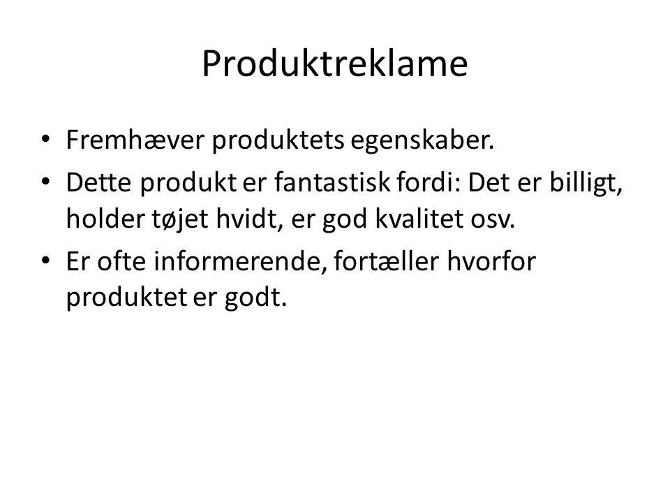 Produktreklame Fremhæver produktets egenskaber. Dette produkt er fantastisk fordi: Det er billigt, holder tøjet hvidt, er god kvalitet osv. Er ofte in
