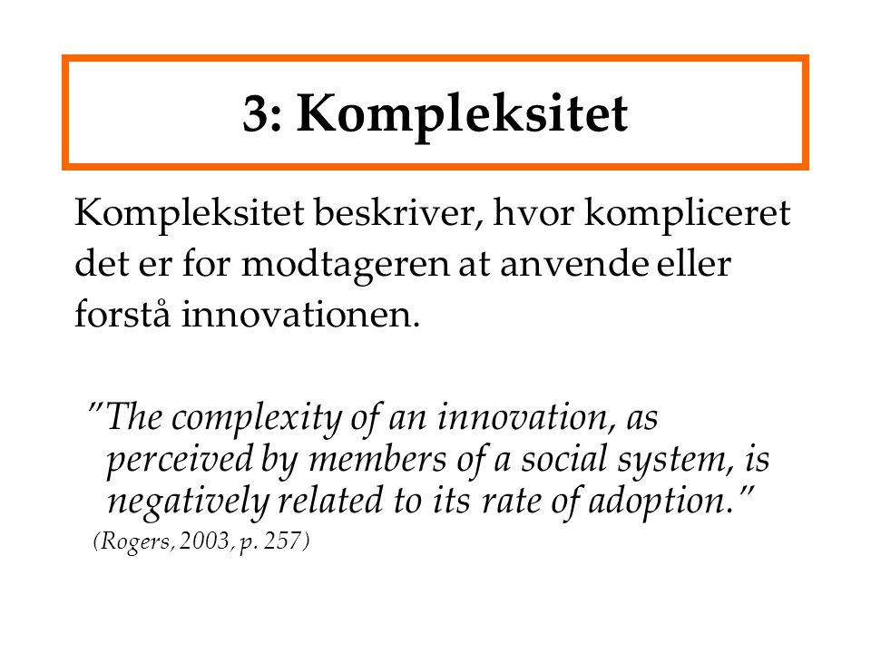 3: Kompleksitet Kompleksitet beskriver, hvor kompliceret det er for modtageren at anvende eller forstå innovationen.