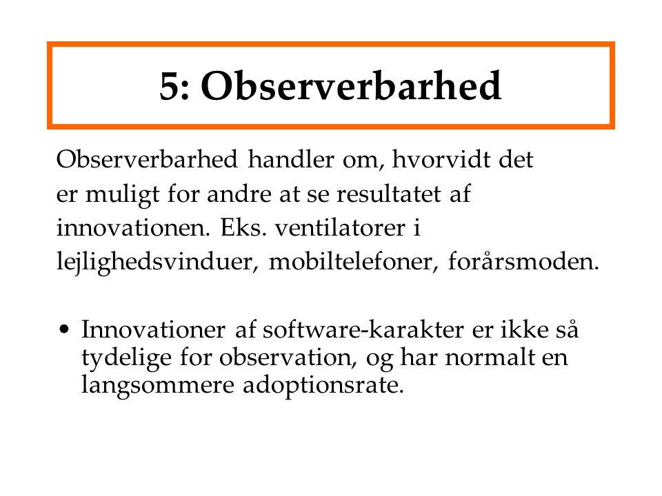 5: Observerbarhed Observerbarhed handler om, hvorvidt det er muligt for andre at se resultatet af innovationen.