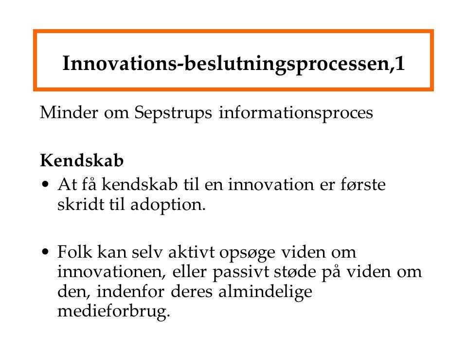 Innovations-beslutningsprocessen,1 Minder om Sepstrups informationsproces Kendskab At få kendskab til en innovation er første skridt til adoption.