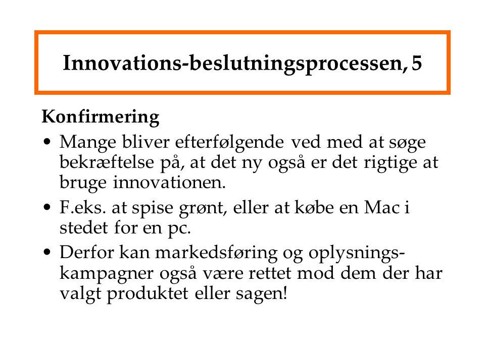 Innovations-beslutningsprocessen, 5 Konfirmering Mange bliver efterfølgende ved med at søge bekræftelse på, at det ny også er det rigtige at bruge innovationen.