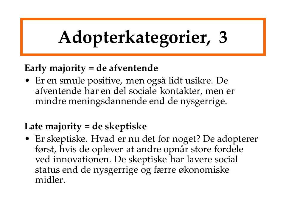 Adopterkategorier, 3 Early majority = de afventende Er en smule positive, men også lidt usikre.