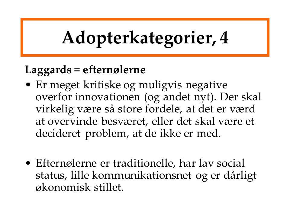 Adopterkategorier, 4 Laggards = efternølerne Er meget kritiske og muligvis negative overfor innovationen (og andet nyt).