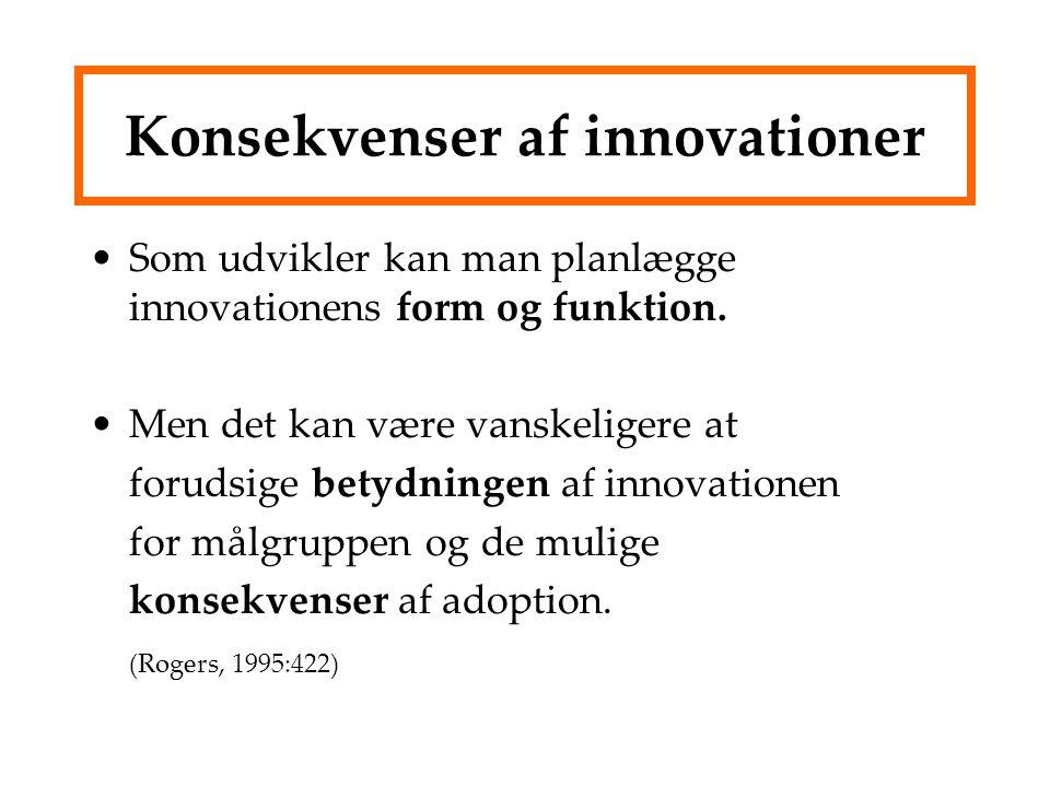 Konsekvenser af innovationer Som udvikler kan man planlægge innovationens form og funktion.