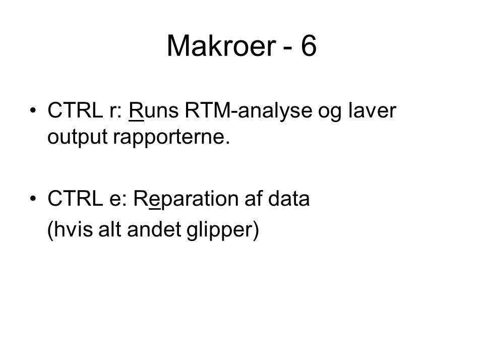Makroer - 6 CTRL r: Runs RTM-analyse og laver output rapporterne.