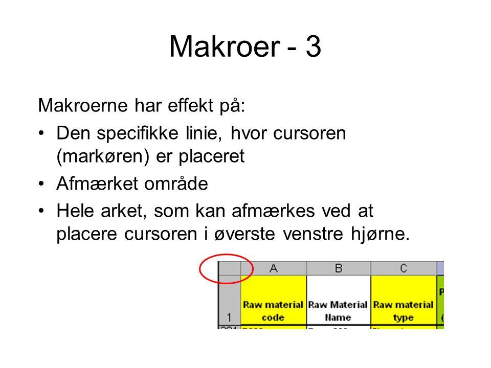 Makroer - 3 Makroerne har effekt på: Den specifikke linie, hvor cursoren (markøren) er placeret Afmærket område Hele arket, som kan afmærkes ved at placere cursoren i øverste venstre hjørne.