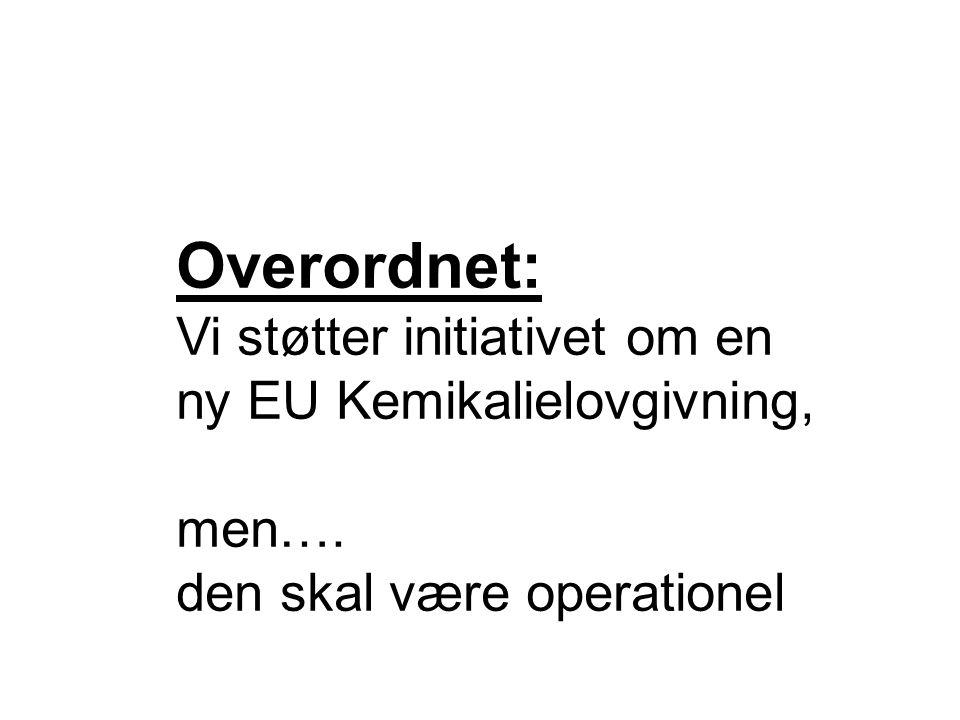 Overordnet: Vi støtter initiativet om en ny EU Kemikalielovgivning, men…. den skal være operationel