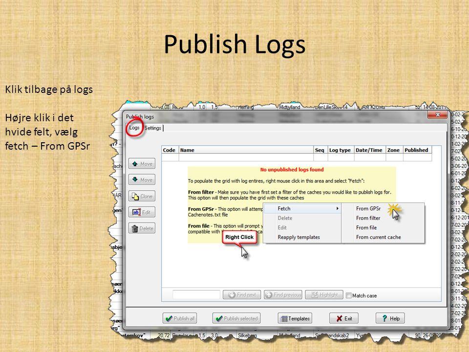 Publish Logs Klik tilbage på logs Højre klik i det hvide felt, vælg fetch – From GPSr