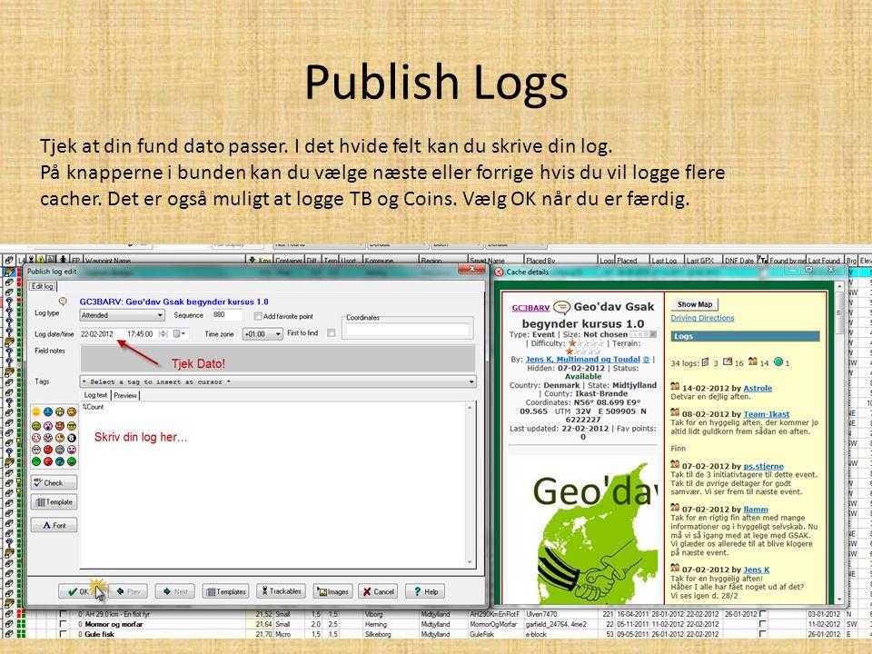 Publish Logs Tjek at din fund dato passer. I det hvide felt kan du skrive din log.