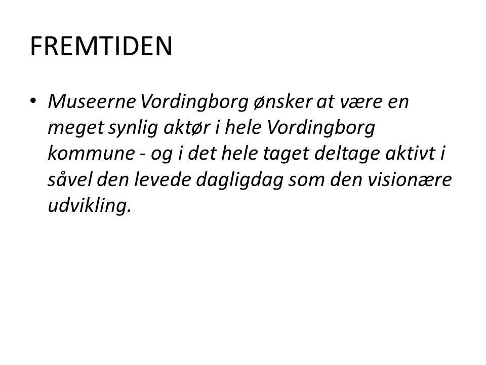 FREMTIDEN Museerne Vordingborg ønsker at være en meget synlig aktør i hele Vordingborg kommune - og i det hele taget deltage aktivt i såvel den levede dagligdag som den visionære udvikling.