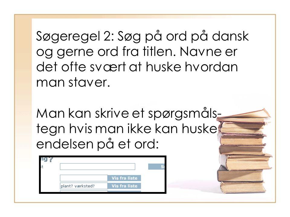 Søgeregel 2: Søg på ord på dansk og gerne ord fra titlen.