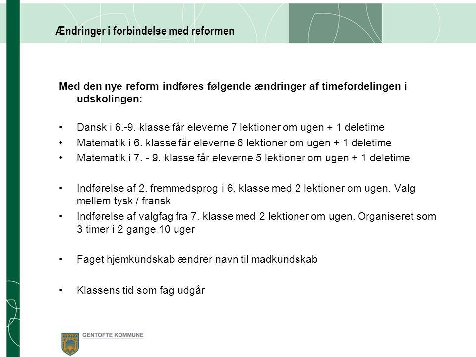 Ændringer i forbindelse med reformen Med den nye reform indføres følgende ændringer af timefordelingen i udskolingen : Dansk i 6.-9.