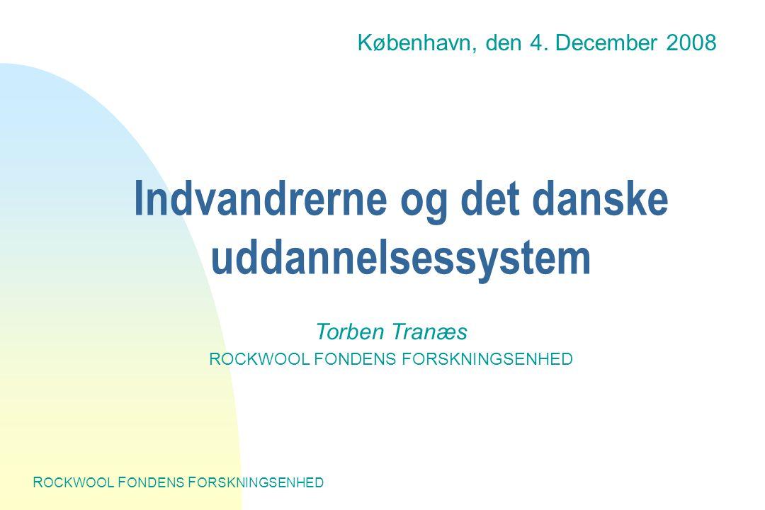 R OCKWOOL F ONDENS F ORSKNINGSENHED Indvandrerne og det danske uddannelsessystem Torben Tranæs ROCKWOOL FONDENS FORSKNINGSENHED København, den 4.