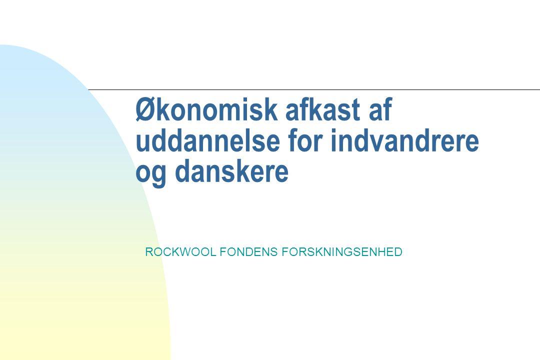Økonomisk afkast af uddannelse for indvandrere og danskere ROCKWOOL FONDENS FORSKNINGSENHED
