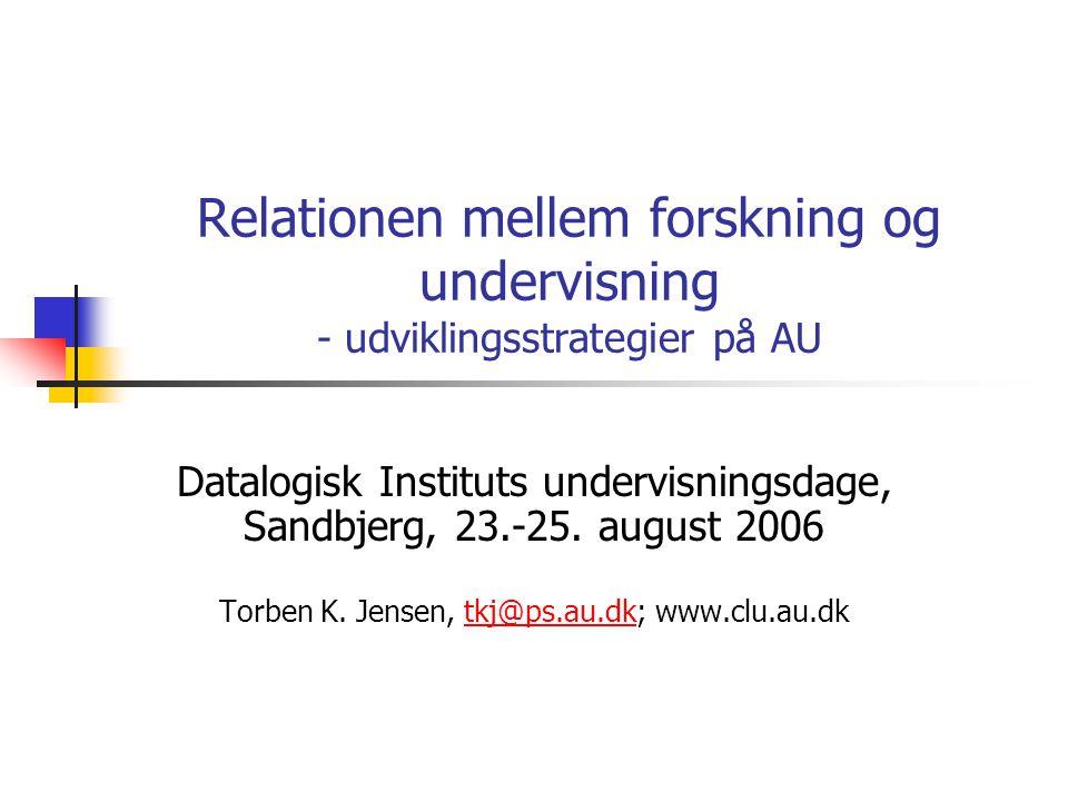 Relationen mellem forskning og undervisning - udviklingsstrategier på AU Datalogisk Instituts undervisningsdage, Sandbjerg, 23.-25.