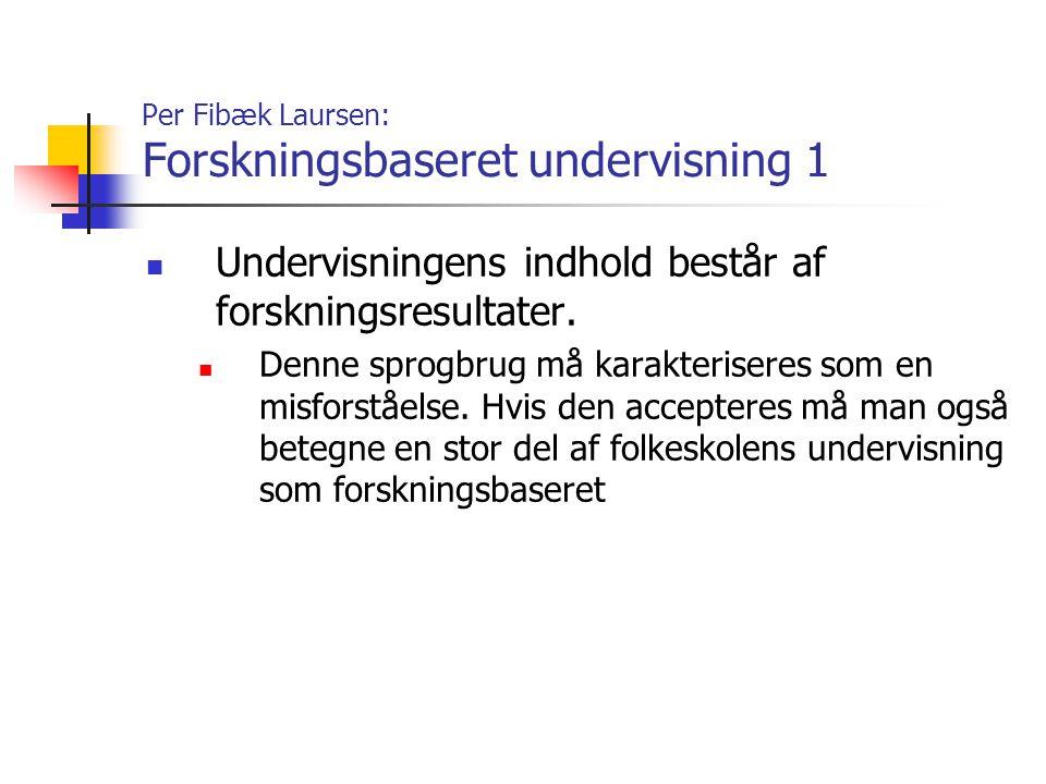 Per Fibæk Laursen: Forskningsbaseret undervisning 1 Undervisningens indhold består af forskningsresultater.