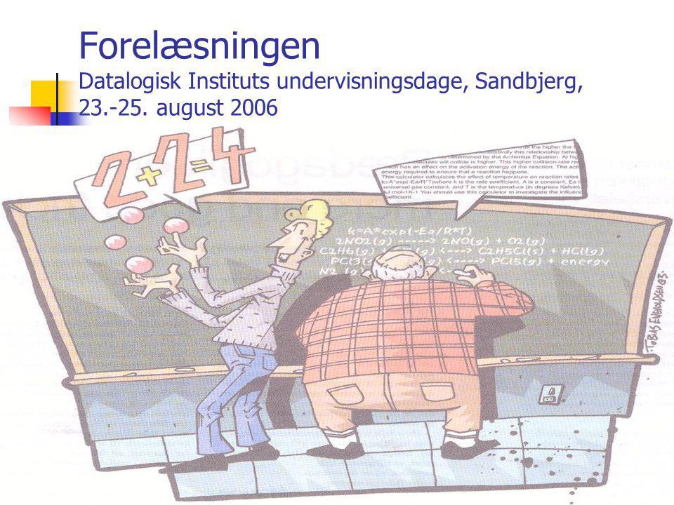 Forelæsningen Datalogisk Instituts undervisningsdage, Sandbjerg, 23.-25. august 2006