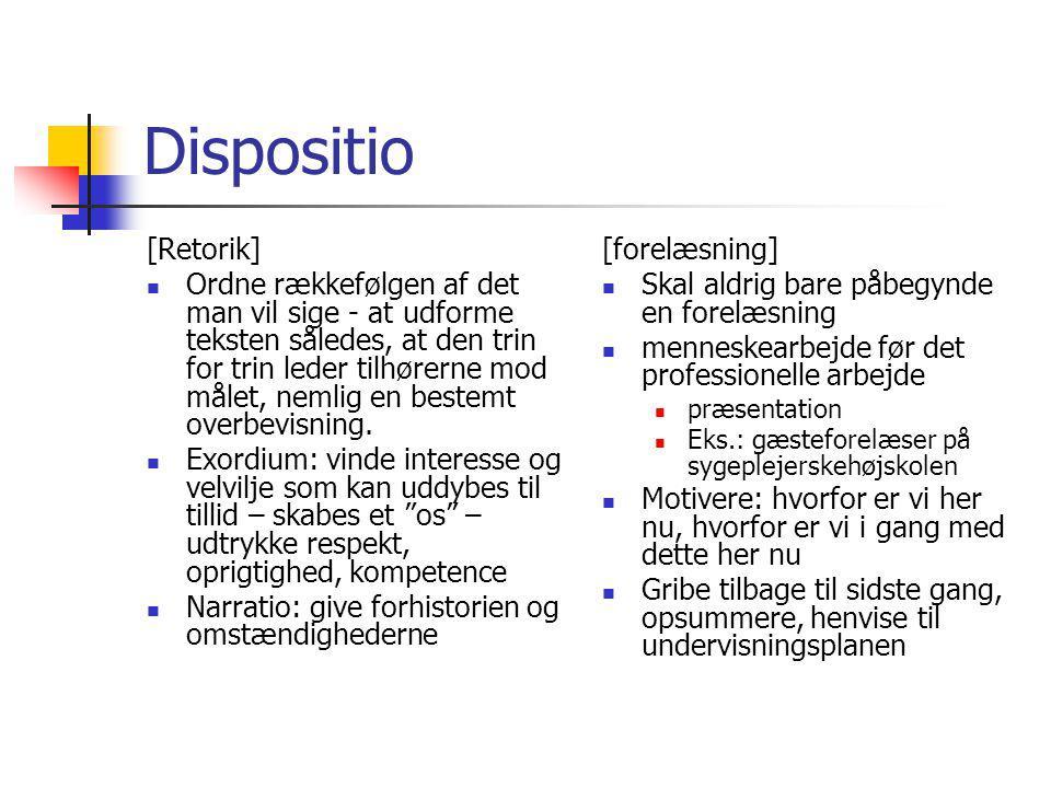 Dispositio [Retorik] Ordne rækkefølgen af det man vil sige - at udforme teksten således, at den trin for trin leder tilhørerne mod målet, nemlig en bestemt overbevisning.