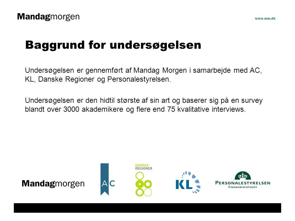 Baggrund for undersøgelsen Undersøgelsen er gennemført af Mandag Morgen i samarbejde med AC, KL, Danske Regioner og Personalestyrelsen.