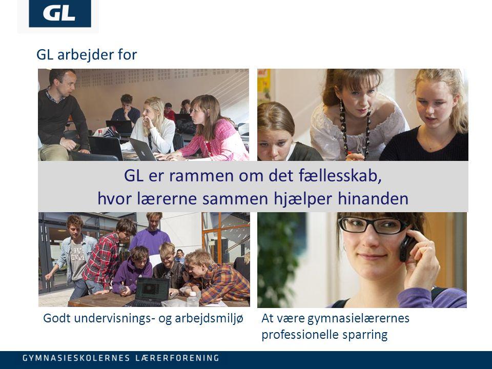 3 GL arbejder for Gymnasieuddannelser af høj kvalitet og med et godt image Medlemmernes arbejdsforhold Godt undervisnings- og arbejdsmiljøAt være gymnasielærernes professionelle sparring GL er rammen om det fællesskab, hvor lærerne sammen hjælper hinanden