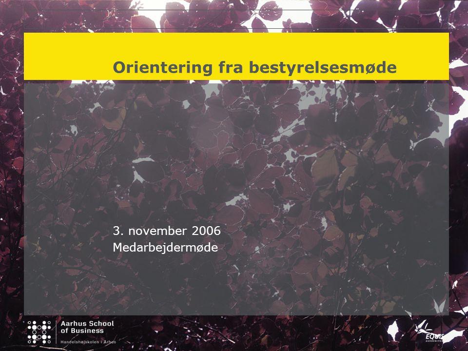 Orientering fra bestyrelsesmøde 3. november 2006 Medarbejdermøde