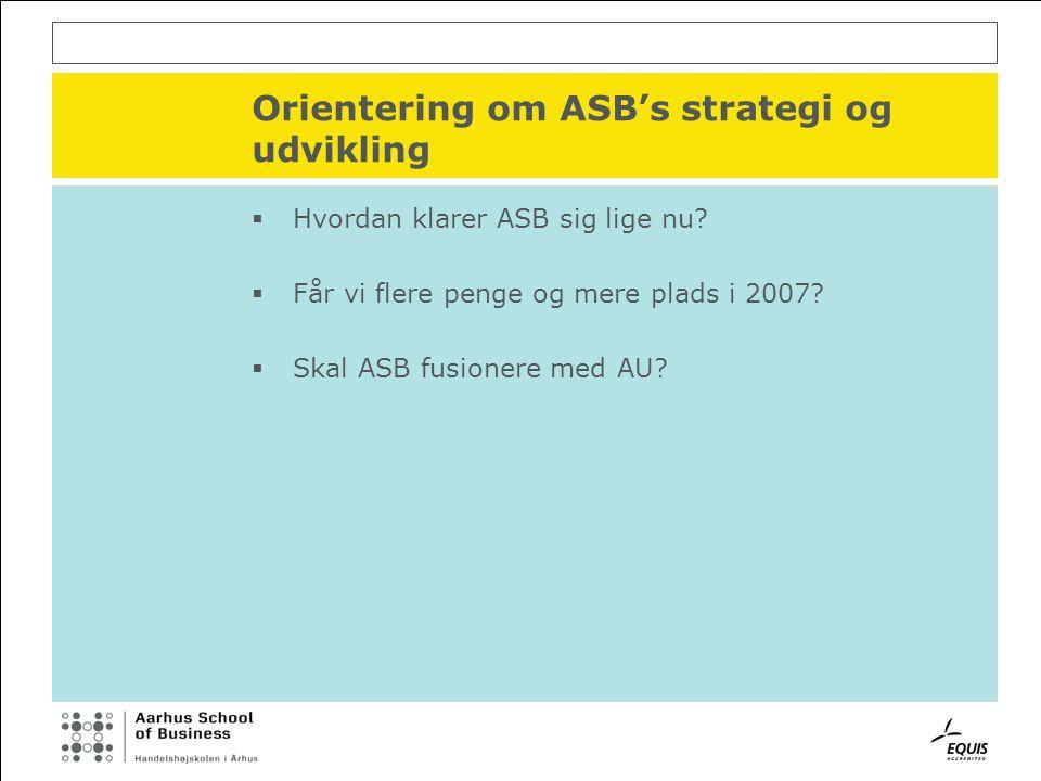 Orientering om ASB's strategi og udvikling  Hvordan klarer ASB sig lige nu.